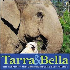 Tarra and Bella- The Elephant and Dog Who Became Best Friends